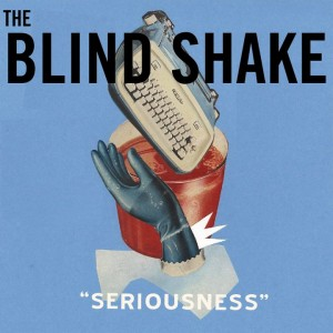 "The Blind Shake - ""Seriousness"""