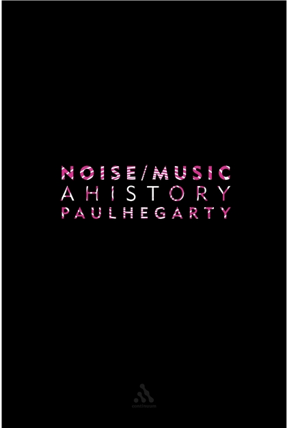 Noise/Music: A History by Paul Hegarty