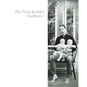 "The Fresh and Onlys - ""Soothsayer"""