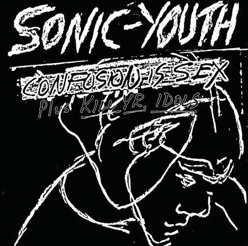 "Sonic Youth - ""Confusion is Next + Kill Yr. Idols"""