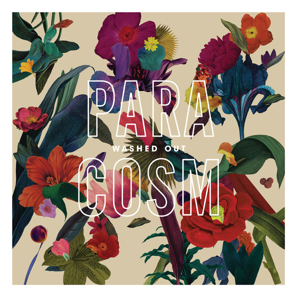 "Washed Out - ""Paracosm"""