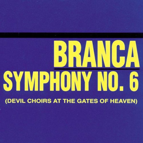 "Glenn Branca - ""Symphony No. 6: Devil Choirs at the Gates of Heaven"""