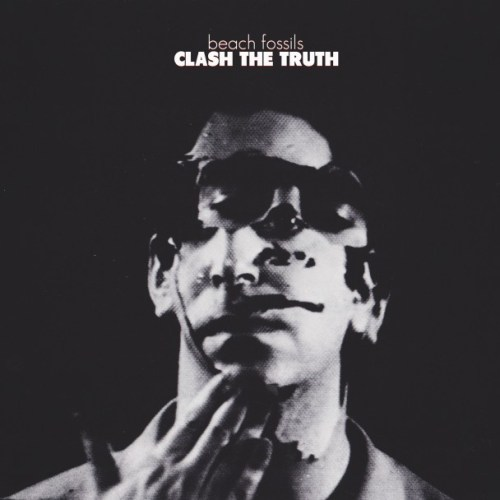 "Beach Fossils - ""Clash the Truth"""