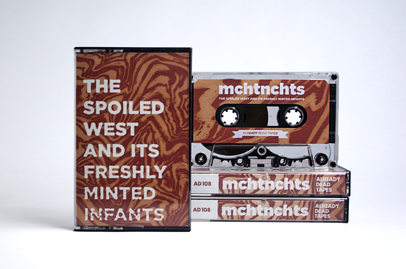 "mchtnchts - ""The Spoiled West and its Freshly Minted Infants"" on Already Dead Records"
