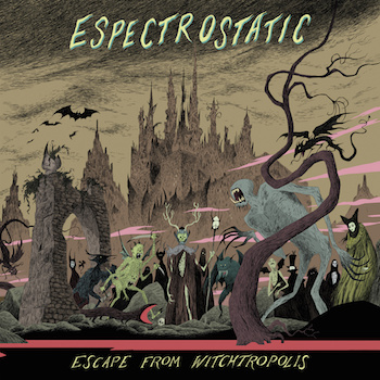 "Espectrostatic - ""Escape from Witchtropolis"""